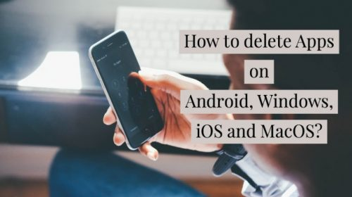 How to Delete Apps on Android, Windows, iPhone, or Mac?