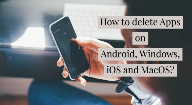 how-to-delete-apps-on-android,-windows,-iphone,-or-mac?